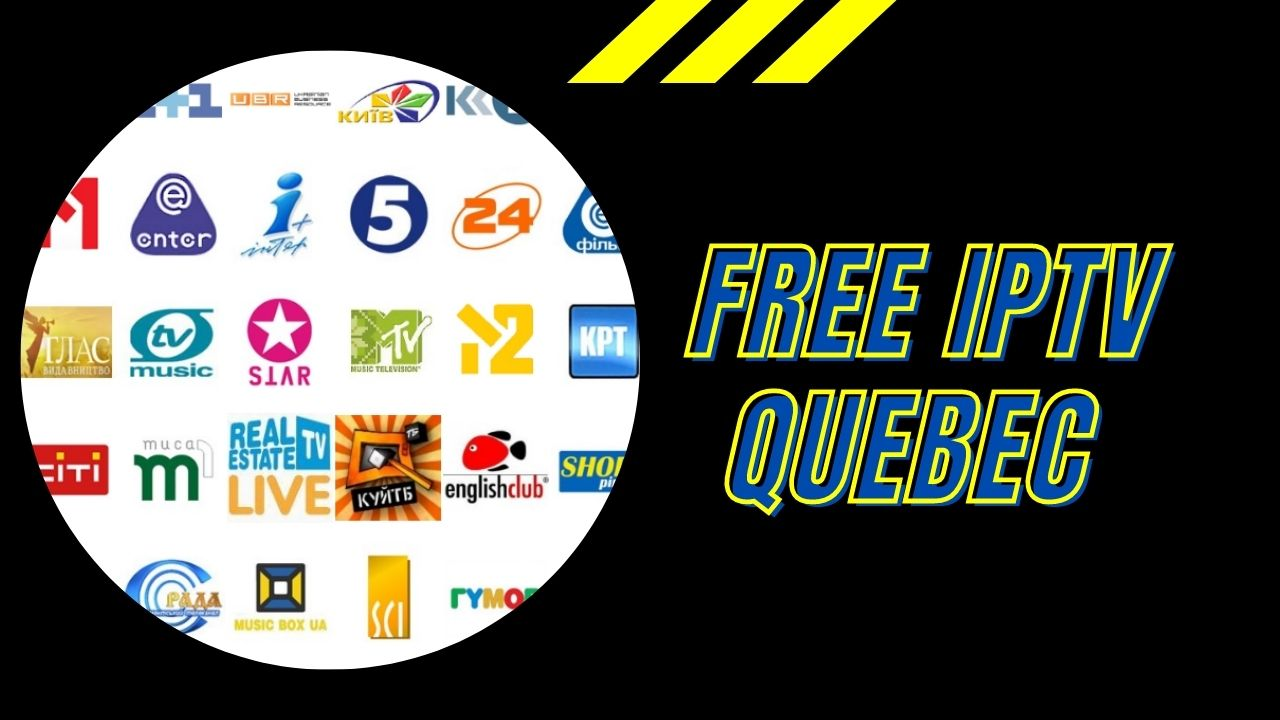 Free IPTV Quebec & Free M3u List Channels Collection To 2021