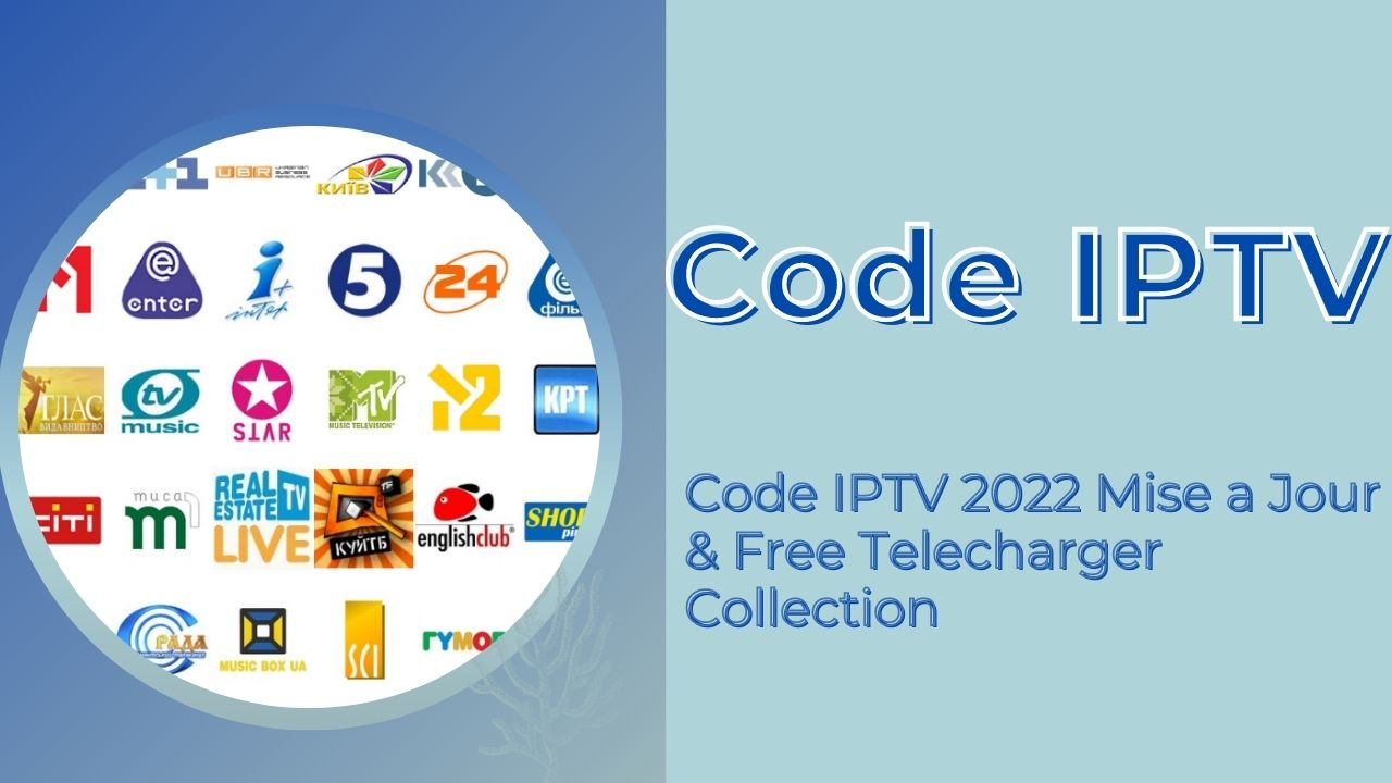 Code IPTV 2022 Mise a Jour & Free Telecharger Collection