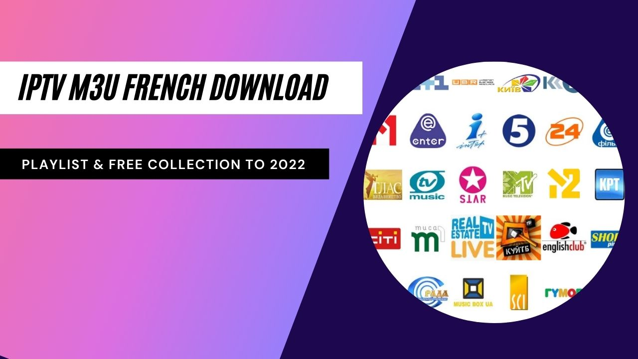 IPTV M3u French Download Playlist & Free Collection To 2022