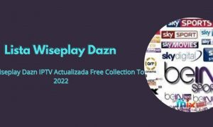 Lista Wiseplay Dazn IPTV Actualizada Free Collection To 2022