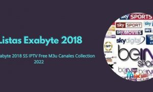 Listas Exabyte 2018 SS IPTV Free M3u Canales Collection 2022