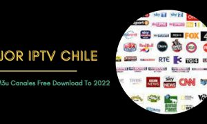 Mejor IPTV Chile Lista M3u Canales Free Download To 2022
